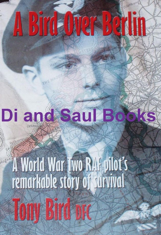 A Bird Over Berlin - A World War Two RAF pilot's remarkable story of survival, by Tony Bird